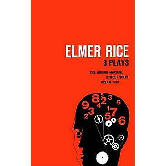 Elmer Rice - Three Plays - The Adding Machine - Street Scene and Dream