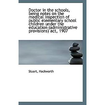 Doctor in the Schools - Being Notes on the Medical Inspection of Publ
