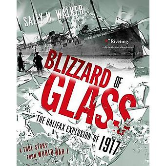 Blizzard of Glass - The Halifax Explosion of 1917 by Sally M Walker -