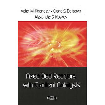 Fixed Bed Reactors with Gradient Catalysts by Valeri M. Khanaev - Ele