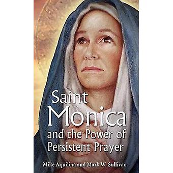 St Monica and the Power of Persistent Prayer by Mike Aquilina - Mark