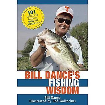 Pêche sagesse de la danse de Bill: 101 Secrets pour attraper des poissons plus et plus grands
