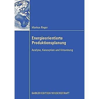 Energieorientierte Produktionsplanung Analyse Konzeption Und Umsetzung by Rager & Markus