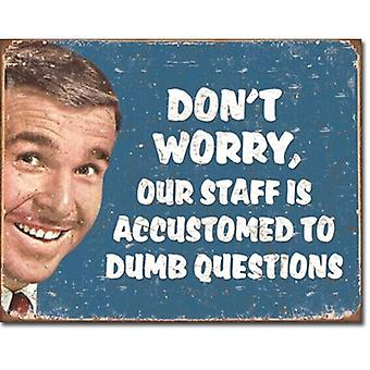 Don'T Worry, Our Staff.... Dumb Questions Funny Metal Sign