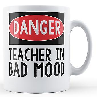 Danger Teacher In Bad Mood - Printed Mug