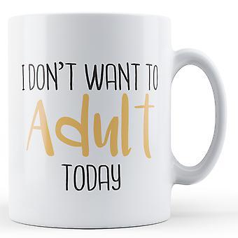 Ik wil niet te volwassen vandaag - afgedrukt mok