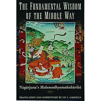 The Fundamental Wisdom of the Middle Way - Nagarjuna's  -Mulamadhyamaka