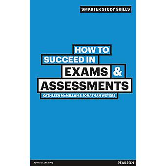 How to Succeed in Exams & Assessments (2nd Revised edition) by Jonath