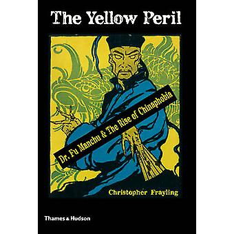 The Yellow Peril - Dr Fu Manchu & the Rise of Chinaphobia by Christoph