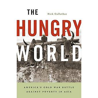 The Hungry World - America's Cold War Battle Against Poverty in Asia b