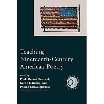Teaching Nineteenth-Century American Poetry by Paula Bernat Bennett -