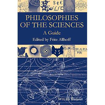 Philosophies of the Sciences - A Guide by Fritz Allhoff - 978111914481