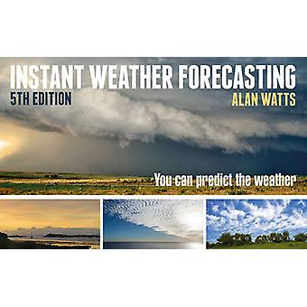 Instant Weather Forecasting - You Can Predict the Weather (5th Revised
