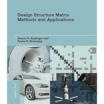 Design Structure Matrix Methods and Applications by Steven D. Eppinge