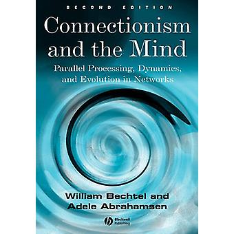 Connectionism and the Mind - Parallel Processing - Dynamics and Evolut