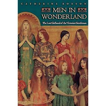 Mannen in Wonderland - de verloren Girlhood van de Victoriaanse Gentleman door Ca