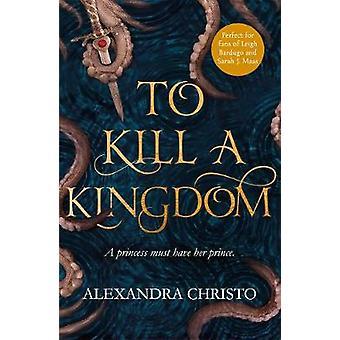 To Kill a Kingdom by Alexandra Christo - 9781471407390 Book