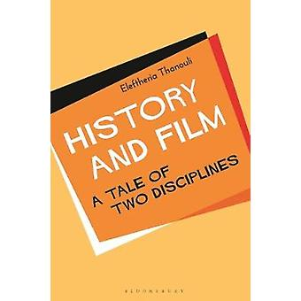 History and Film - A Tale of Two Disciplines by History and Film - A Ta