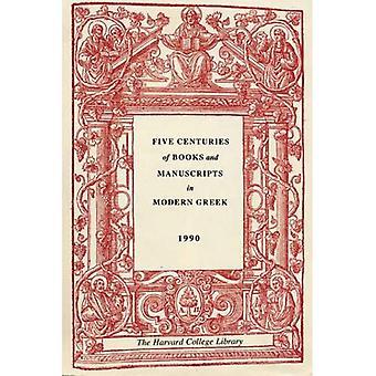 Vijf eeuwen van boeken en manuscripten in Modern Grieks: een catalogus van een tentoonstelling in de Houghton Library, 4 December 1987, door middel van 17 februari 1988 (Houghton Library publicaties)