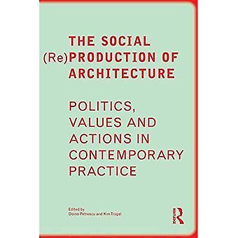 La Production sociale (Re) d'Architecture: politique, les valeurs et les Actions dans la pratique contemporaine