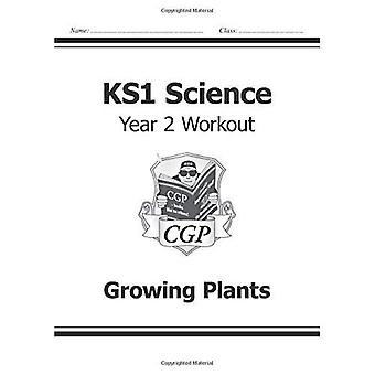 KS1 Science Year Two Workout: Growing Plants (for the New Curriculum)