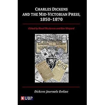 Charles Dickens and the Mid Victorian Press 1850-1870