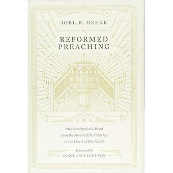 Reformed Preaching: Proclaiming God's Word from� the Heart of the Preacher� to the Heart of His People