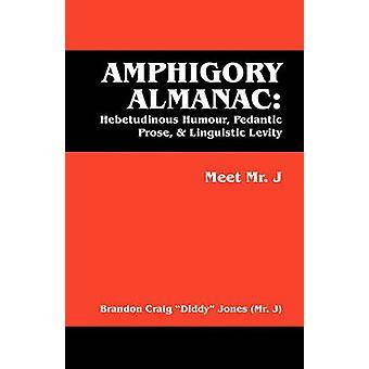 Amphigory almanak Hebetudinous humor pedant proza taalkundige Levity ontmoet Mr. J van Diddy Jones Mr J & Brandon Craig