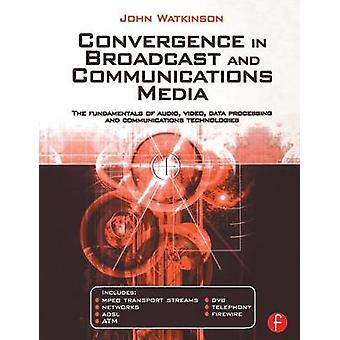 Convergence in Broadcast and Communications Media by Watkinson & John