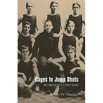 Cages to Jump Shots Pro Basketballs Early Years by Peterson & Robert W.