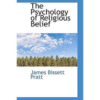 The Psychology of Religious Belief by Pratt & James Bissett