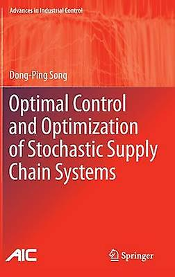 Optimal Control and Optimization of Stochastic Supply Chain Systems by Song & DongPing