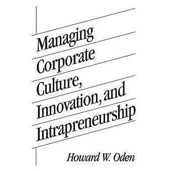Managing Corporate Culture Innovation and Intrapreneurship by Oden & Howard