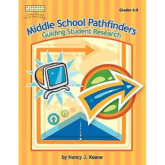 Middle School Pathfinders Guiding Student Research by Keane & Nancy J.