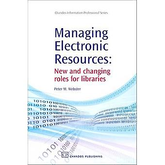 Managing Electronic Resources New and Changing Roles for Libraries by Webster & Peter M.