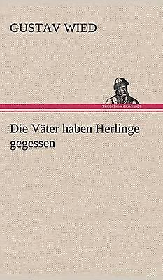 Die Vater Haben Herlinge Gegessen by Wied & Gustav