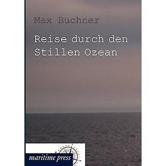 Reise durch den Stillen Ozean door Buchner & Max