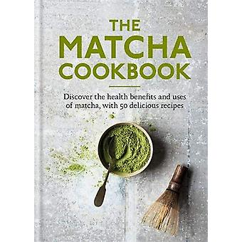The Matcha Cookbook - Discover the health benefits and uses of matcha
