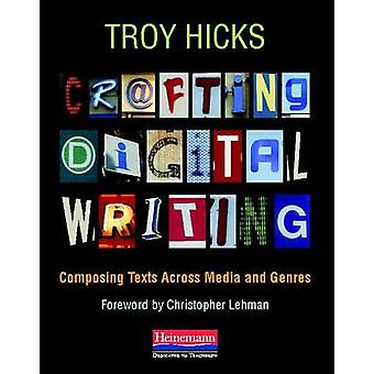 Crafting Digital Writing - Composing Texts Across Media and Genres by