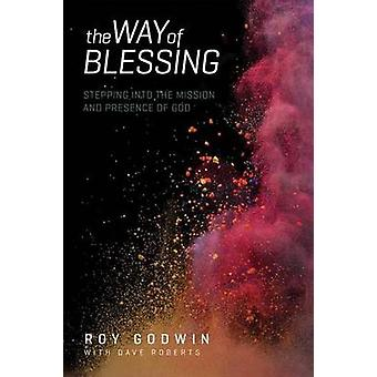 The Way of Blessing - Stepping Into the Mission and Presence of God by