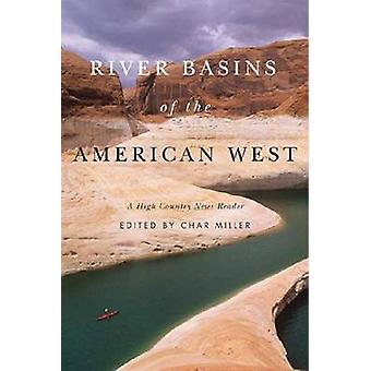 River Basins of the American West - A High Country News Reader by Char