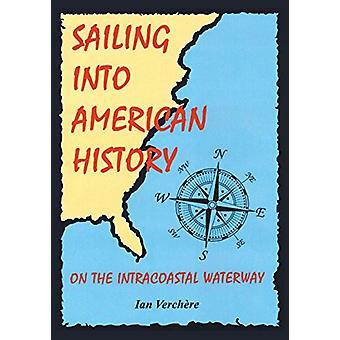 Sailing Into American History by Ian Verchere - 9781785075674 Book