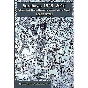 Surabaya, 1945 - 2010: Neighbourhood, State and Economy in Indonesia's City of Struggle (ASAA Southeast Asia Series)