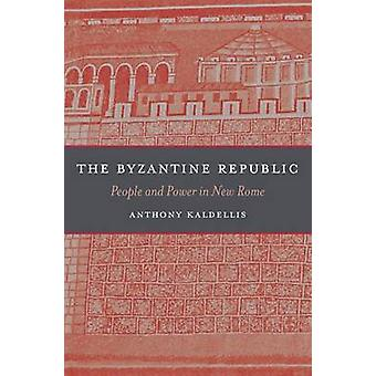 The Byzantine Republic - People and Power in New Rome by Anthony Kalde