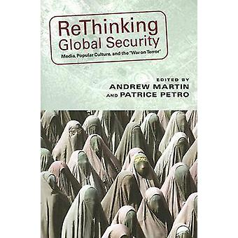 Rethinking Global Security - Media - Popular Culture - and the War on
