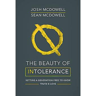 The Beauty of Intolerance - Setting a Generation Free to Know Truth an