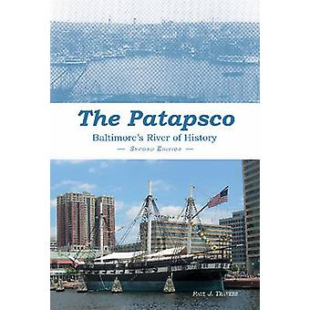 The Patapsco - Baltimore's River of History by Paul J. Travers - 97808