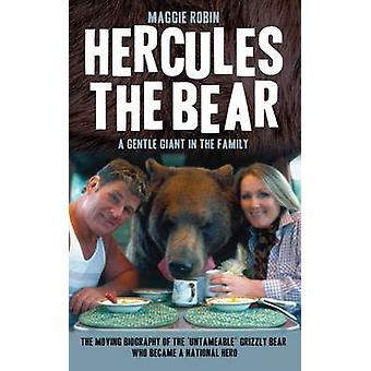 Hercules the Bear - A Gentle Giant in the Family - the Moving Biography