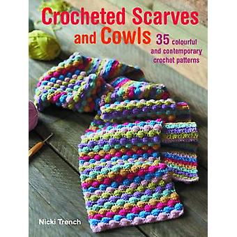 Crocheted Scarves and Cowls - 35 Colourful and Contemporary Crochet Pa