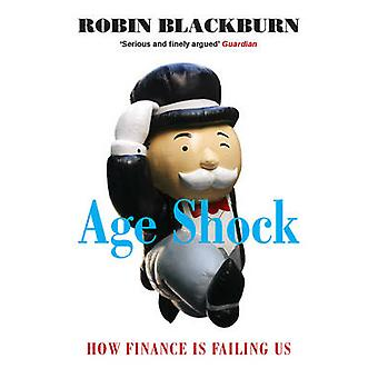Age Shock - How Finance is Failing Us by Robin Blackburn - 97818446776